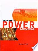"""Consuming Power: A Social History of American Energies"" by David E. Nye"