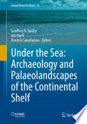 Under the Sea  Archaeology and Palaeolandscapes of the Continental Shelf