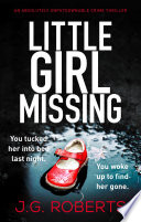 Little Girl Missing: An absolutely unputdownable crime thriller