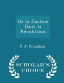 De La Justice Dans La Revolution - Scholar's Choice Edition