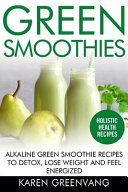 Green Smoothies Alkaline Green Smoothie Recipes To Detox Lose Weight And Feel Energized