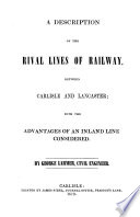 A description of the rival lines of railway  between Carlisle and Lancaster  with the advantages of an inland line considered