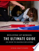 Bullying At School  The Ultimate Guide On How to Handle Bullying