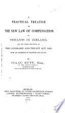 A Practical Treatise on the New Law of Compensation to Tenants in Ireland, and Other Provisions of the Landlord and Tenant Act, 1870 ...