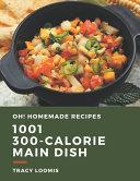 Oh 1001 Homemade 300 Calorie Main Dish Recipes