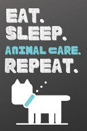 Eat  Sleep  Animal Care  Repeat