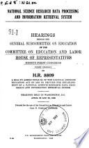 National Science Research Data Processing And Information Retrieval System Hearings Before The General Subcommittee On Education 91 1 On H R 8809 April 29 30 1969