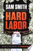 """Hard Labor: The Battle That Birthed the Billion-Dollar NBA"" by Sam Smith"