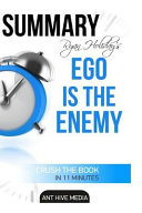 Summary of Ryan Holiday s Ego Is the Enemy