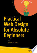 """""""Practical Web Design for Absolute Beginners"""" by Adrian W. West"""
