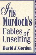 Iris Murdoch S Fables Of Unselfing