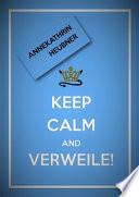 Keep Calm And Verweile!