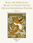 Wall Art Made Easy  Ready to Frame Vintage French Advertising Posters Vol 3  30 Beautiful Illustrations to Transform Your Home