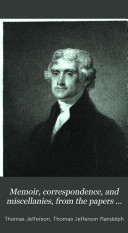 Memoir, Correspondence, and Miscellanies, from the Papers of Thomas Jefferson