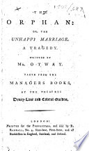 The Orphan: Or, the Unhappy Marriage. A Tragedy ... Taken from the Managers Books, at the Theatres Drury-Lane and Covent-Garden