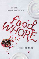 Food whore  a novel of dining and deceit