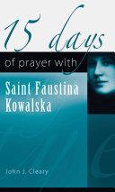 15 Days of Prayer with Saint Faustina Kowalska