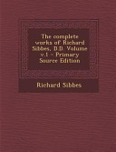 The Complete Works of Richard Sibbes  D  D  Volume V  1   Primary Source Edition