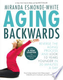 """""""Aging Backwards: Reverse the Aging Process and Look 10 Years Younger in 30 Minutes a Day"""" by Miranda Esmonde-White"""