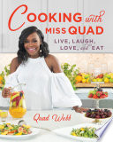 """Cooking with Miss Quad: Live, Laugh, Love and Eat"" by Quad Webb, Pat Neely"