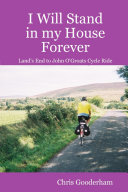 I Will Stand in my House Forever - Lands End to John O'Groats Cycle Ride