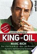 King of Oil  : Marc Rich - Das abenteuerliche Leben des Rohstoff-Tycoons und Glencore-Gründers