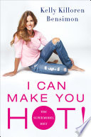 """I Can Make You Hot!: The Supermodel Diet"" by Kelly Killoren Bensimon"