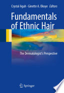 """Fundamentals of Ethnic Hair: The Dermatologist's Perspective"" by Crystal Aguh, Ginette A. Okoye"