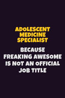 Adolescent Medicine Specialist, Because Freaking Awesome Is Not an Official Job Title