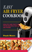 Easy Air Fryer Cookbook  Healthy and Tasty Air Fryer Recipes for Quick Air Frying