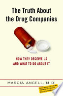 """""""The Truth About the Drug Companies: How They Deceive Us and What to Do About It"""" by Marcia Angell"""