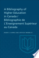 A Bibliography of Higher Education in Canada   Bibliographie de L Enseignement Sup  rieur au Canada