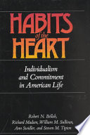 """Habits of the Heart: Individualism and Commitment in American Life"" by Robert Neelly Bellah, William M. Sullivan, Richard Madsen, Ann Swidler, Steven M. Tipton"