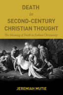 Death in Second-Century Christian Thought: The Meaning of ...