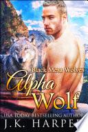 Alpha Wolf  Black Mesa Wolves 2  Wolf Shifter Romance Series