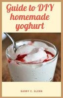 Guide to DIY Homemade Yoghurt For Novice