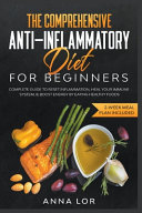 The Comprehensive Anti Inflammatory Diet for Beginners  Complete Guide to Reset Inflammation  Heal Your Immune System    Boost Energy by Eating Health Book