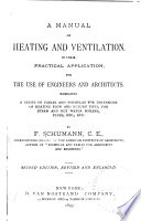 A Manual of Heating and Ventilation, in Their Practical Application, for the Use of Engineers and Architects
