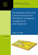 Stratigraphic reservoir characterization for petroleum geologists, geophysicists, and engineers