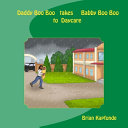 Daddy BooBoo Takes Baby Boo Boo to Daycare Book PDF
