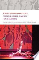 Seven Contemporary Plays from the Korean Diaspora in the Americas