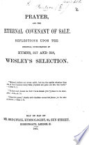 Prayer, and the eternal covenant of Salt. Reflections upon the spiritual consideration of Hymns 317 and 318, Wesley's selection