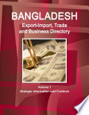 Bangladesh Export Import Trade And Business Directory Volume 1 Strategic Information And Contacts