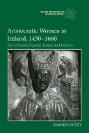 Aristocratic Women in Ireland  1450 1660