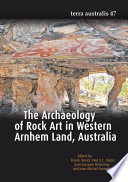 The Archaeology of Rock Art in Western Arnhem Land  Australia