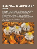 Historical Collections of Ohio; Containing a Collection of the Most Interesting Facts, Traditions, Biographical Sketches, Anecdotes, Etc. , Relating To