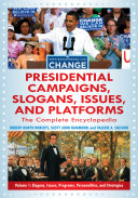 Presidential Campaigns  Slogans  Issues  and Platforms  The Complete Encyclopedia  2nd Edition  3 volumes