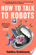 How To Talk To Robots  A Girls    Guide To a Future Dominated by AI