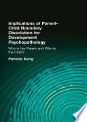 Implications of Parent Child Boundary Dissolution for Developmental Psychopathology