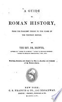A Guide to Roman History from the Earliest Period to the Close of the Western Empire